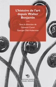 Giovanni Careri et Georges Didi-Huberman - L'histoire de l'art depuis Walter Benjamin.
