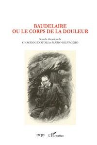 Giovanni Dotoli et Mario Selvaggio - Baudelaire ou le corps de la douleur.