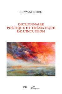 Giovanni Dotoli - Dictionnaire poétique et thématique de l'intuition.