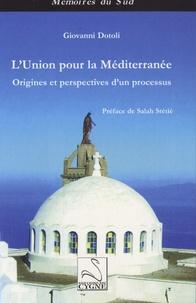 Giovanni Dotoli - L'Union pour la Méditerranée - Origines et perspectives d'un processus.