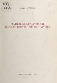 Giovanni Dotoli - Matière et dramaturgie dans le théâtre de Jean Mairet.