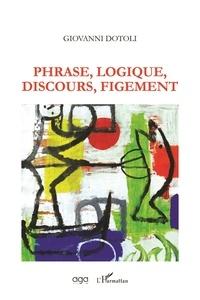 Giovanni Dotoli - Phrase, Logique, Discours, Figement.