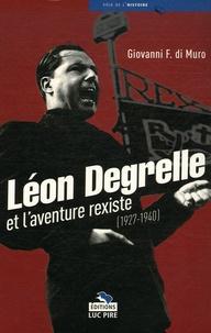 Giovanni-F Di Muro - Léon Degrelle et l'aventure rexiste.