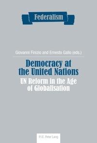 Giovanni Finizio et Ernesto Gallo - Democracy at the United Nations - UN Reform in the Age of Globalisation.