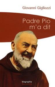 Giovanni Gigliozzi - Padre Pio m'a dit.