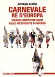 Giovanni Kezich - Carnevale re d'Europa - Viaggio antropologico nelle mascherate d'inverno diavolerî giri di questua riti augurali pagliacciate.