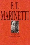 Giovanni Lista - F. T. Marinetti - L'anarchiste du futurisme, biographie.