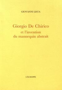 Giovanni Lista - Giorgio De Chirico et l'invention du mannequin abstrait.