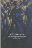 Giovanni Lista - Le Futurisme - Une avant-garde radicale.