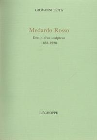 Giovanni Lista - Medardo Rosso, Destin d'un Sculpteur.