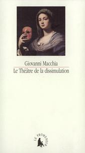 Giovanni Macchia - Le théâtre de la dissimulation - De Don Giovanni à Don Rodrigo, scénarios du XVIIe siècle.