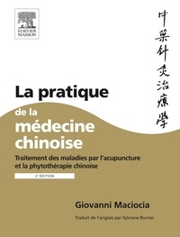 Giovanni Maciocia - La pratique de la médecine chinoise - Traitement des maladies par l'acuponcture et la phytothérapie chinoise.