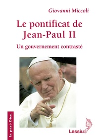 Le pontificat de Jean Paul II- n gouvernement contrasté - Giovanni Miccoli |