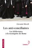 Giovanni Miccoli - Les anti-conciliaires - Les lefébvristes à la reconquête de Rome.