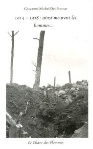 Giovanni-Michel Del Franco - 1914-1918 : ainsi meurent les hommes....