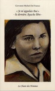 """Giovanni-Michel Del Franco - """"Je m'appelais Bui"""" - La dernière Apache libre."""