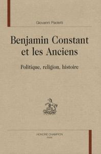 Giovanni Paoletti - Benjamin Constant et les Anciens - Politique, religion, histoire.