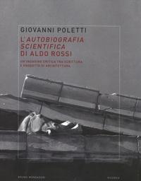 Giovanni Poletti - L'autobiografia scientifica di Aldo Rossi - Un'indagine critica tra scrittura e progetto di architettura.