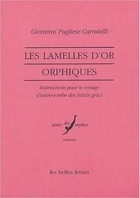 Giovanni Pugliese Carratelli - Les lamelles d'or orphiques - Instructions pour le voyage d'outre-tombe des initiés grecs.