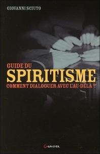 Giovanni Sciuto - Guide du spiritisme - Comment dialoguer avec l'au-delà.