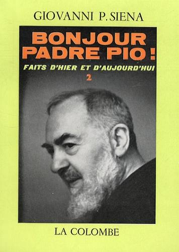 Giovanni Siena - Bonjour Padre Pio ! - Faits d'hier et d'aujourd'hui Tome 2.