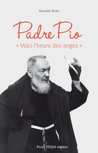 """Giovanni Siena - Padre Pio - """"Voici l'heure des anges""""."""
