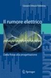 Giovanni Vittorio Pallottino - Il rumore elettrico - Dalla fisica alla progettazione.