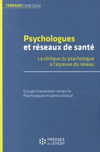 GIR-PsySP - Psychologues et réseaux de santé - La clinique du psychologue à l'épreuve du réseau.