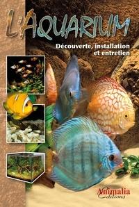 Gireg Allain et Philippe Chevoleau - L'Aquarium - Découverte, installation et entretien.
