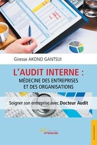 Giresse Akono Gantsui - L'audit interne : médecine des entreprises et des organisations.