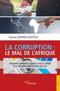 Giresse Akono Gantsui - La corruption : le mal de l'Afrique.