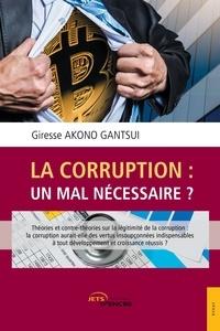 Giresse Akono Gantsui - La Corruption : un mal nécéssaire ?.