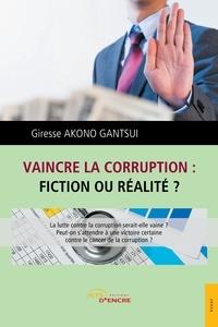 Giresse Akono Gantsui - Vaincre la corruption, fiction ou réalité ?.