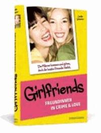 Girlfriends - Freundinnen in Crime & Love: Die Männer kommen und gehen, doch die beste Freundin bleibt..