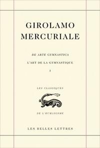 Girolamo Mercuriale - L'art de la gymnastique - Livre 1, édition bilingue français-latin.