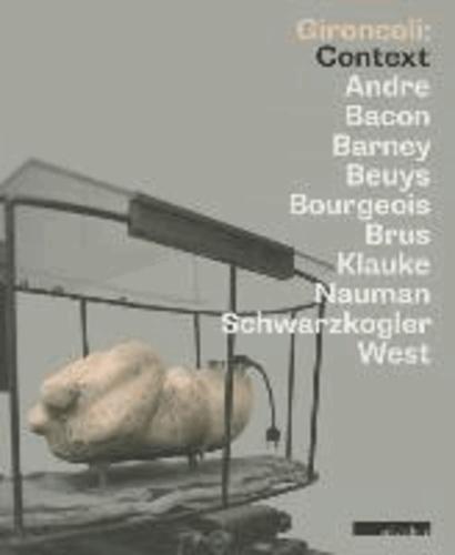 Gironcoli: Context - Andre | Bacon | Barney | Beuys | Bourgeois |Brus | Klauke | Nauman | Schwarzkogler | West.