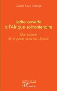 Giscard Kevin Dessinga - Lettre ouverte à l'Afrique soixantenaire - Bilan subjectif d'une gouvernance au subjonctif.