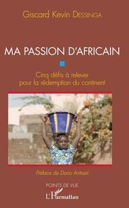 Téléchargez des ebooks pdfs gratuits Ma passion d'Africain  - Cinq défis à relever pour la rédemption du continent par Giscard Kevin Dessinga (Litterature Francaise)