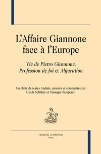 Gisela Schlüter et Giuseppe Ricuperati - L'affaire Giannone face à l'Europe - Vie de Pietro Giannone ; Profession de foi ; Abjuration.