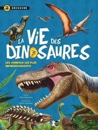 Gisela Socolovsky et Silvina Socolovsky - La vie des dinosaures - Découvre les animaux les plus impressionnants.