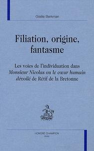 Gisèle Berkman - Filiation,origine,fantasme - Les voies de l'individuation dans Monsieur Nicolas ou le coeur humain dévoilé de Rétif de la Bretonne.