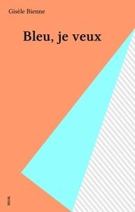 Gisèle Bienne - Bleu, je veux.