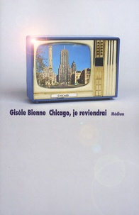 Gisèle Bienne - Chicago, je reviendrai.
