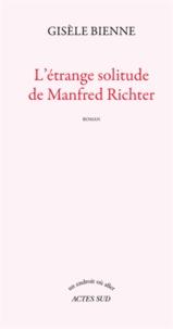 Gisèle Bienne - L'étrange solitude de Manfred Richter.