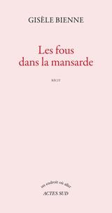 Gisèle Bienne - Les fous dans la mansarde.