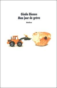 Gisèle Bienne - Mon jour de grève.