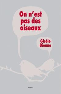 Gisèle Bienne - On n'est pas des oiseaux.