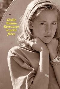 Gisèle Bienne - Retrouver le petit frère.