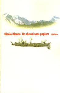 Gisèle Bienne - Un cheval sans papiers.