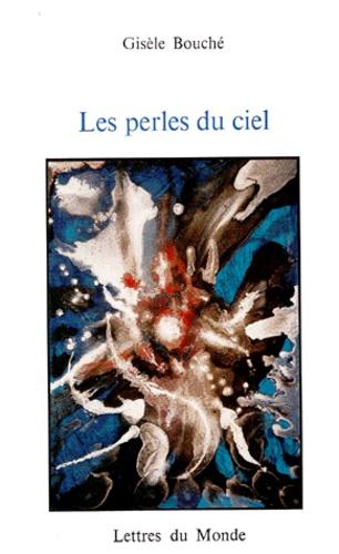 Gisèle Bouche - Les perles du ciel.